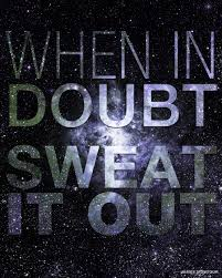Sweat it out!