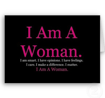 I am a Woman, STOP telling me that-