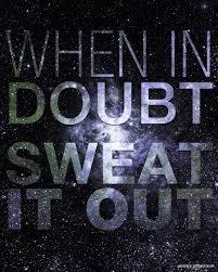 Sweat it out!